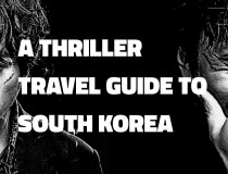 A Thriller Travel Guide to South Korea