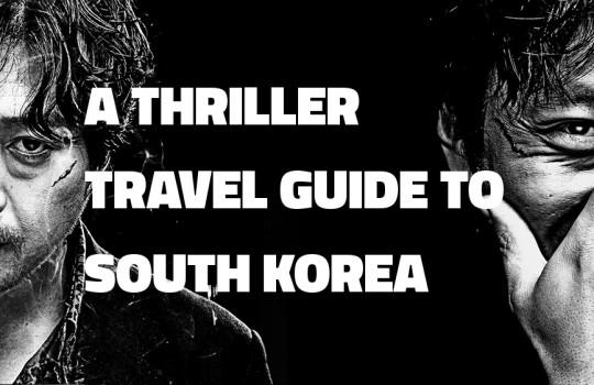 A Thriller Travel Guide to South Korea