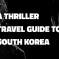 A Thriller Travel Guide to South Korea by LegendaryTrips